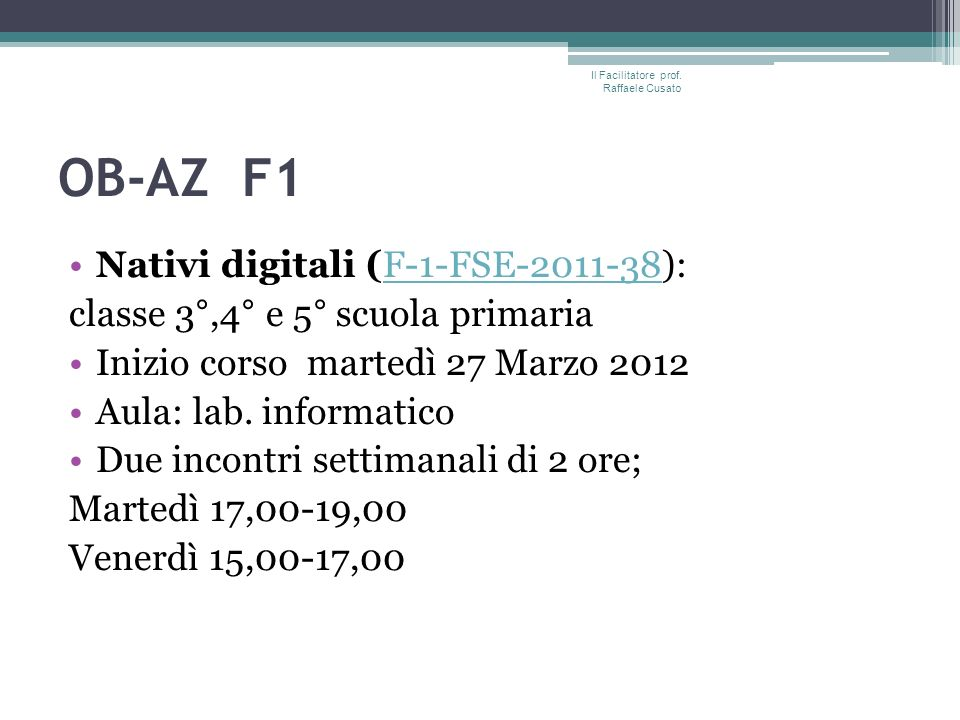 OB-AZ F1 Nativi digitali (F-1-FSE-2011-38):F-1-FSE-2011-38 classe 3°,4° e 5° scuola primaria Inizio corso martedì 27 Marzo 2012 Aula: lab.