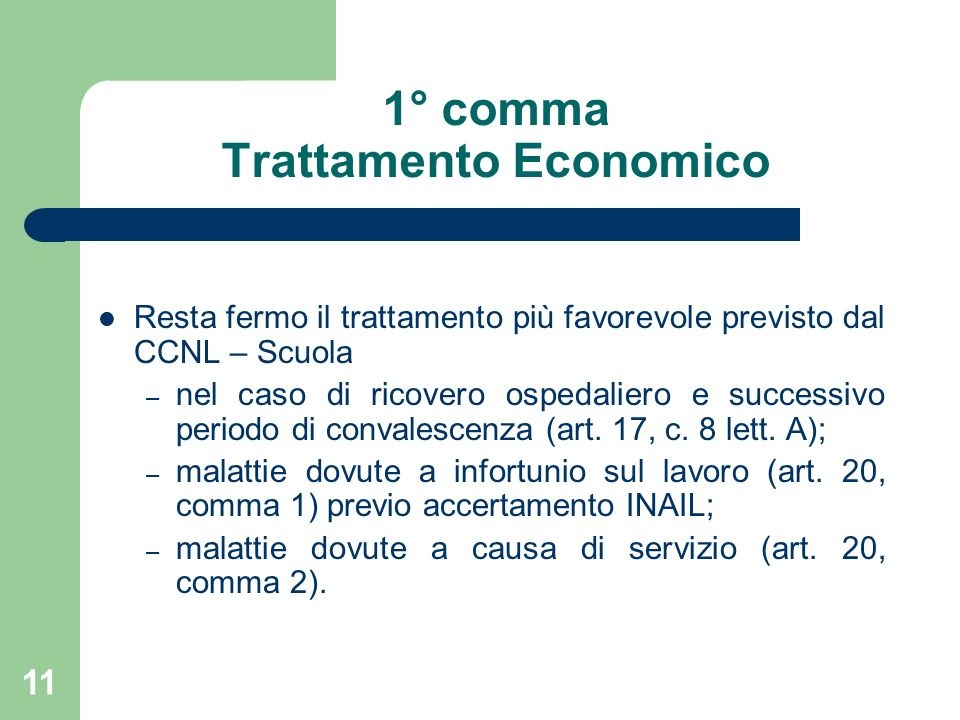 11 1° comma Trattamento Economico Resta fermo il trattamento più favorevole previsto dal CCNL – Scuola – nel caso di ricovero ospedaliero e successivo periodo di convalescenza (art.