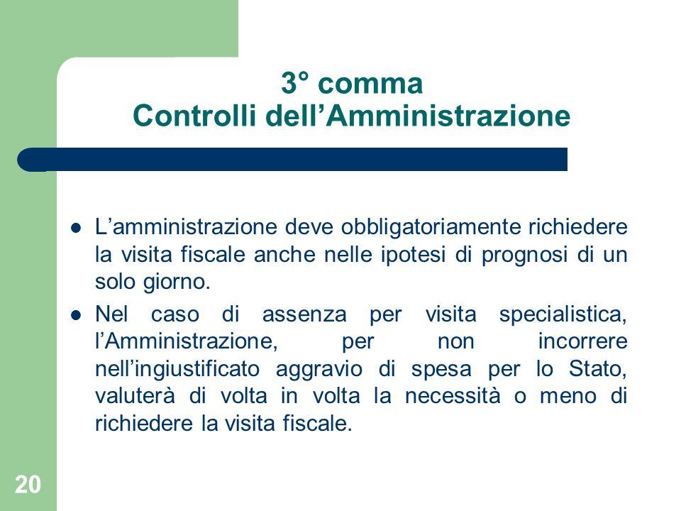 20 3° comma Controlli dellAmministrazione Lamministrazione deve obbligatoriamente richiedere la visita fiscale anche nelle ipotesi di prognosi di un solo giorno.