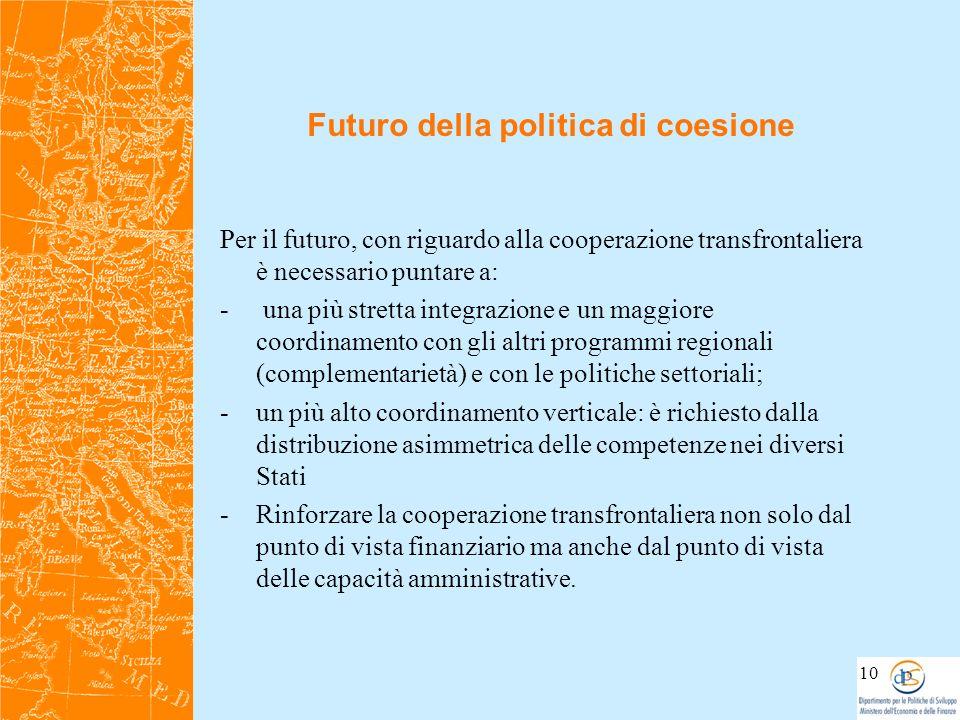 Futuro della politica di coesione Per il futuro, con riguardo alla cooperazione transfrontaliera è necessario puntare a: - una più stretta integrazion