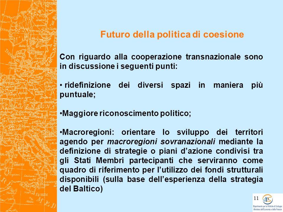 Futuro della politica di coesione 11 Con riguardo alla cooperazione transnazionale sono in discussione i seguenti punti: ridefinizione dei diversi spa