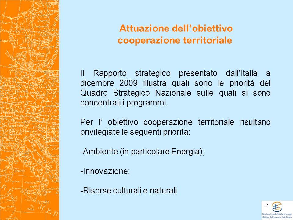 Attuazione dellobiettivo cooperazione territoriale 2 Il Rapporto strategico presentato dallItalia a dicembre 2009 illustra quali sono le priorità del