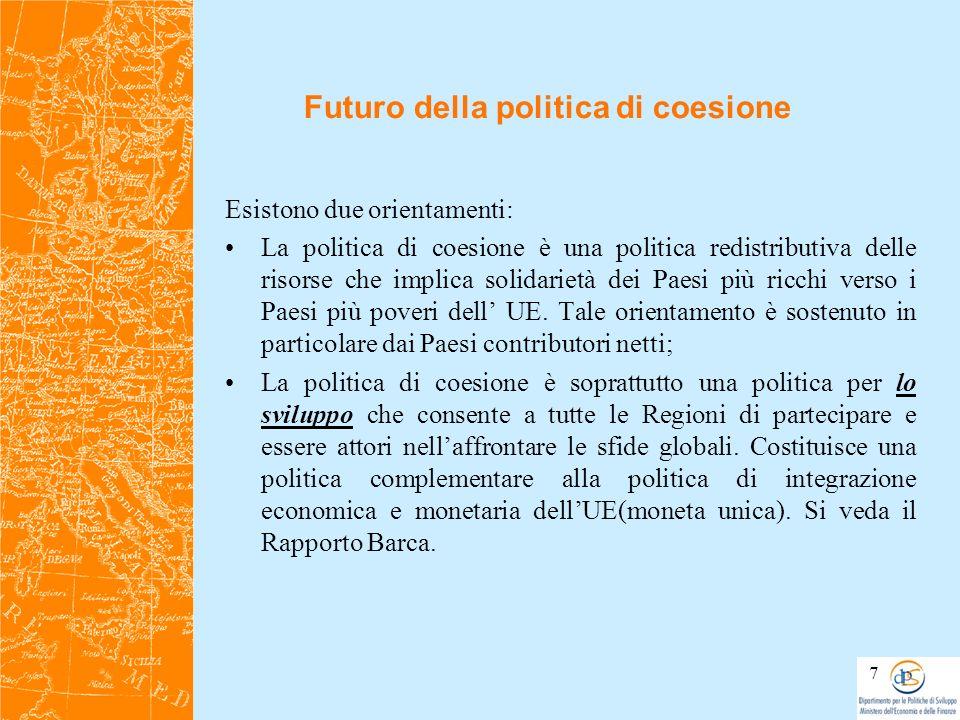Futuro della politica di coesione Esistono due orientamenti: La politica di coesione è una politica redistributiva delle risorse che implica solidarie