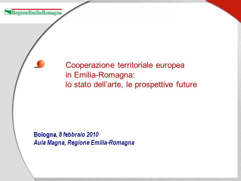 Bologna Bologna, 8 febbraio 2010 Aula Magna, Regione Emilia-Romagna Cooperazione territoriale europea in Emilia-Romagna: lo stato dellarte, le prospettive future