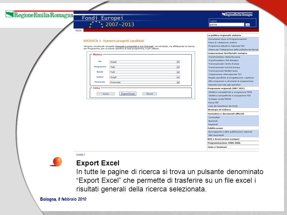 Bologna Bologna, 8 febbraio 2010 Export Excel In tutte le pagine di ricerca si trova un pulsante denominato Export Excel che permette di trasferire su un file excel i risultati generali della ricerca selezionata.