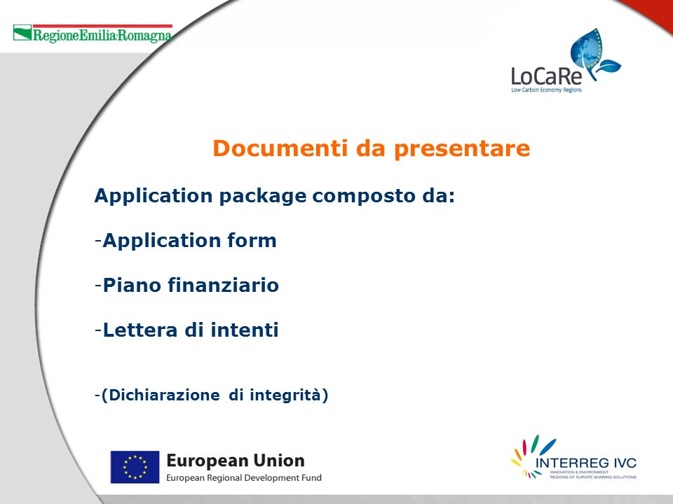 Application package composto da: -Application form -Piano finanziario -Lettera di intenti -(Dichiarazione di integrità) Documenti da presentare