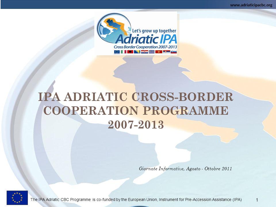 The IPA Adriatic CBC Programme is co-funded by the European Union, Instrument for Pre-Accession Assistance (IPA) II° B ANDO – FOCUS POINTS - I DEA I NNOVATIVA - R ISULTATI C ONCRETI - V ALORE AGGIUNTO PER LA COOPERAZIONE TRANSFRONTALIERA - P ARTENARIATO SOLIDO E BILANCIATO - B UDGET REALISTICO E PROPORZIONATO - V ERIFICA TEMATICHE SVILUPPATE NEI PROGETTI APPROVATI Giornate Informative, Agosto - Ottobre 2011 12