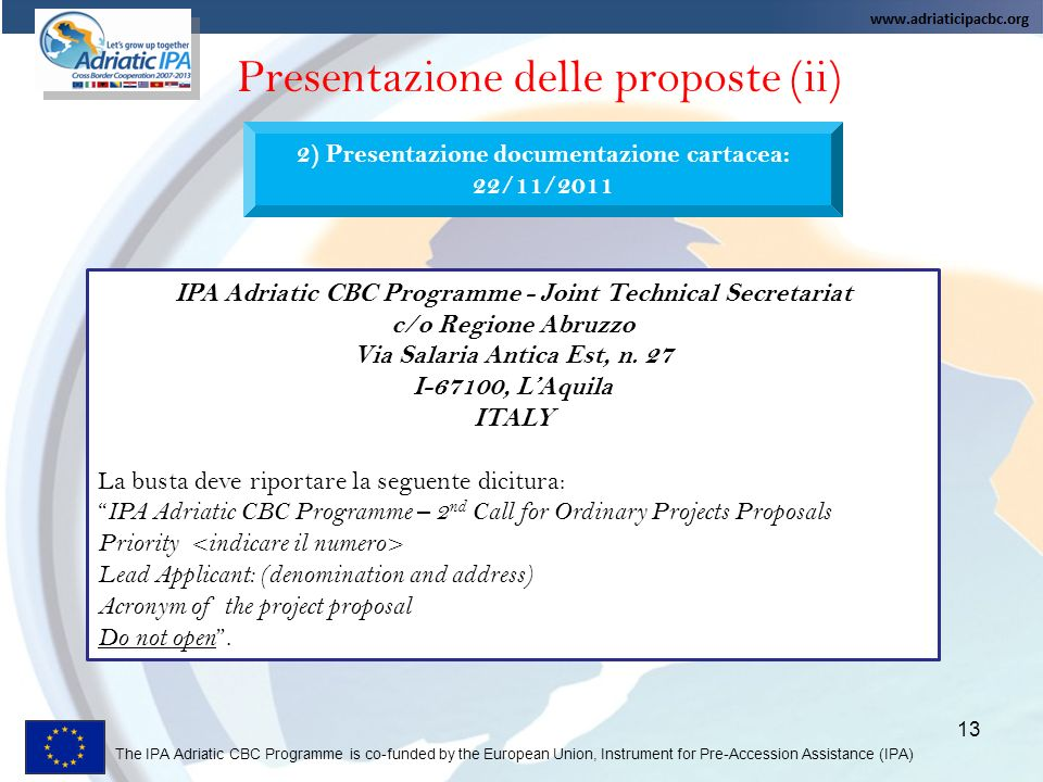 The IPA Adriatic CBC Programme is co-funded by the European Union, Instrument for Pre-Accession Assistance (IPA) 13 Presentazione delle proposte (ii)