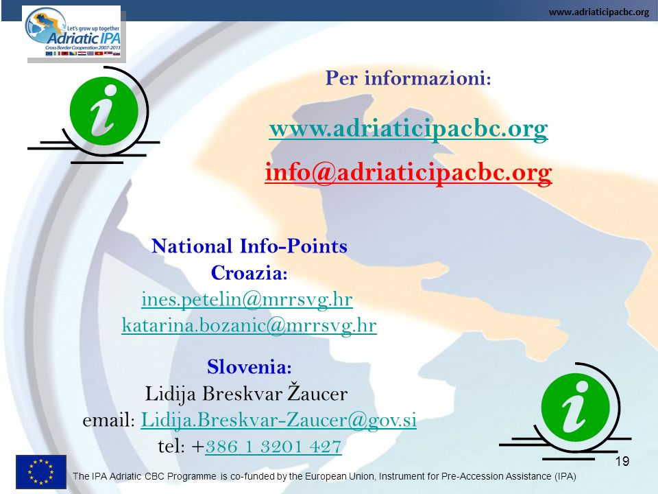 The IPA Adriatic CBC Programme is co-funded by the European Union, Instrument for Pre-Accession Assistance (IPA) Per informazioni: www.adriaticipacbc.