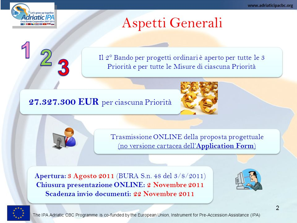 The IPA Adriatic CBC Programme is co-funded by the European Union, Instrument for Pre-Accession Assistance (IPA) 13 Presentazione delle proposte (ii) 2) Presentazione documentazione cartacea: 22/11/2011 IPA Adriatic CBC Programme - Joint Technical Secretariat c/o Regione Abruzzo Via Salaria Antica Est, n.