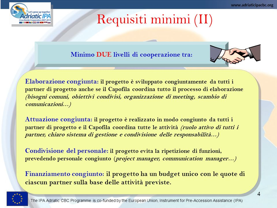 The IPA Adriatic CBC Programme is co-funded by the European Union, Instrument for Pre-Accession Assistance (IPA) 4 Requisiti minimi (II) Minimo DUE li