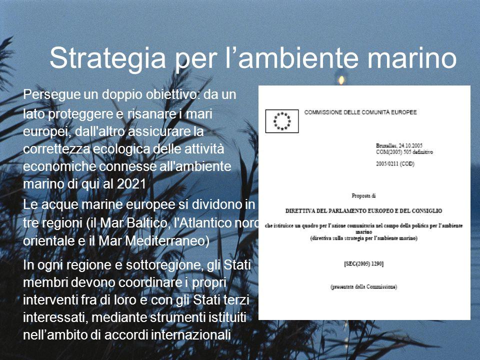 Strategia per lambiente marino Persegue un doppio obiettivo: da un lato proteggere e risanare i mari europei, dall'altro assicurare la correttezza eco