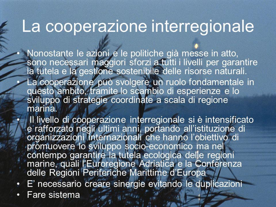 La cooperazione interregionale Nonostante le azioni e le politiche già messe in atto, sono necessari maggiori sforzi a tutti i livelli per garantire la tutela e la gestione sostenibile delle risorse naturali.