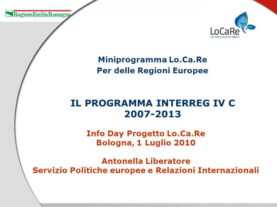 Info Day Progetto Lo.Ca.Re Bologna, 1 Luglio 2010 Antonella Liberatore Servizio Politiche europee e Relazioni Internazionali Miniprogramma Lo.Ca.Re Per delle Regioni Europee IL PROGRAMMA INTERREG IV C 2007-2013