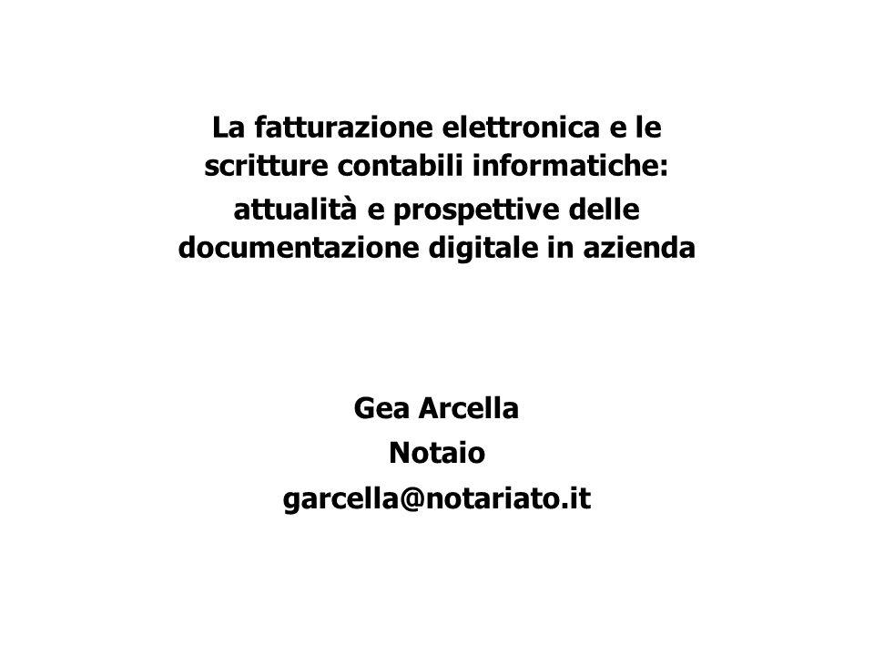 La fatturazione elettronica e le scritture contabili informatiche: attualità e prospettive delle documentazione digitale in azienda Gea Arcella Notaio