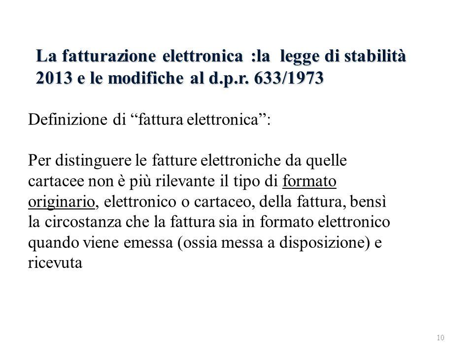 La fatturazione elettronica :la legge di stabilità 2013 e le modifiche al d.p.r. 633/1973 Definizione di fattura elettronica: Per distinguere le fattu