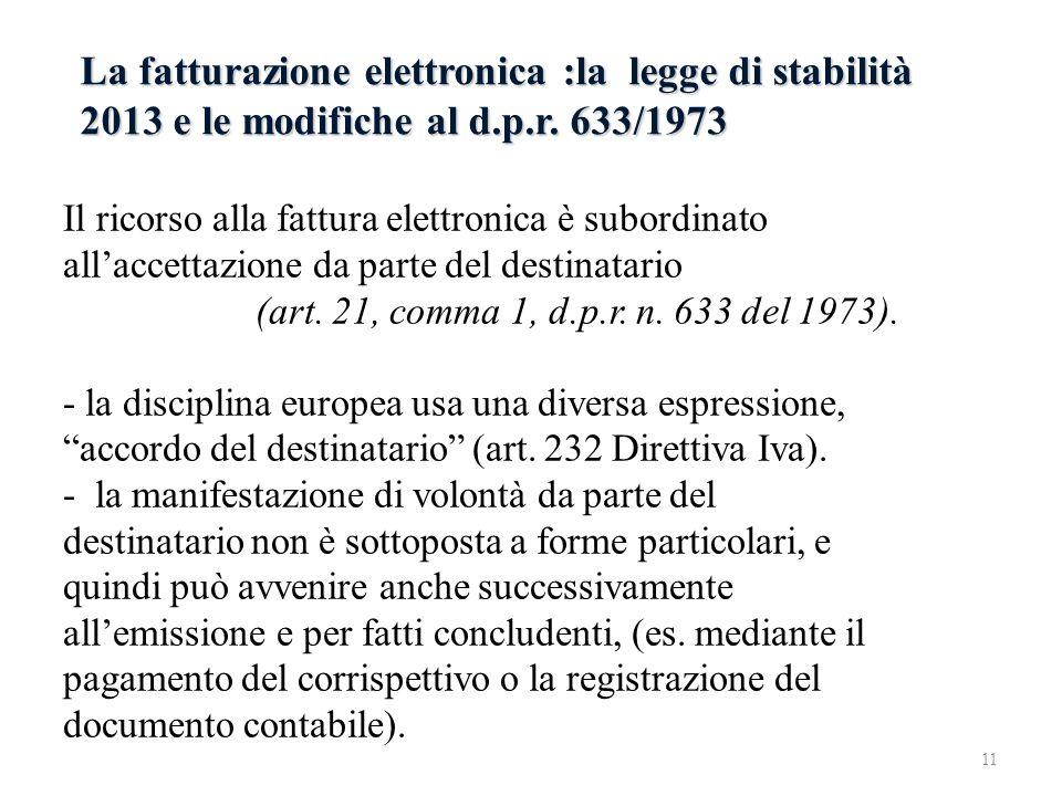La fatturazione elettronica :la legge di stabilità 2013 e le modifiche al d.p.r. 633/1973 Il ricorso alla fattura elettronica è subordinato allaccetta