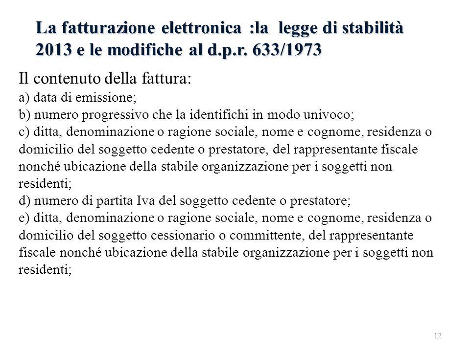 La fatturazione elettronica :la legge di stabilità 2013 e le modifiche al d.p.r. 633/1973 Il contenuto della fattura: a) data di emissione; b) numero