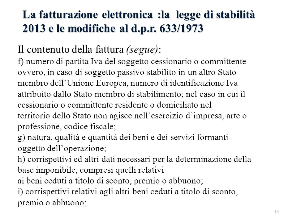 La fatturazione elettronica :la legge di stabilità 2013 e le modifiche al d.p.r. 633/1973 Il contenuto della fattura (segue): f) numero di partita Iva