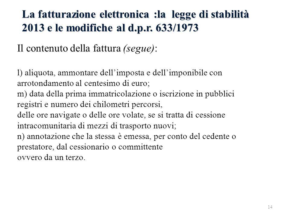 La fatturazione elettronica :la legge di stabilità 2013 e le modifiche al d.p.r. 633/1973 Il contenuto della fattura (segue): l) aliquota, ammontare d