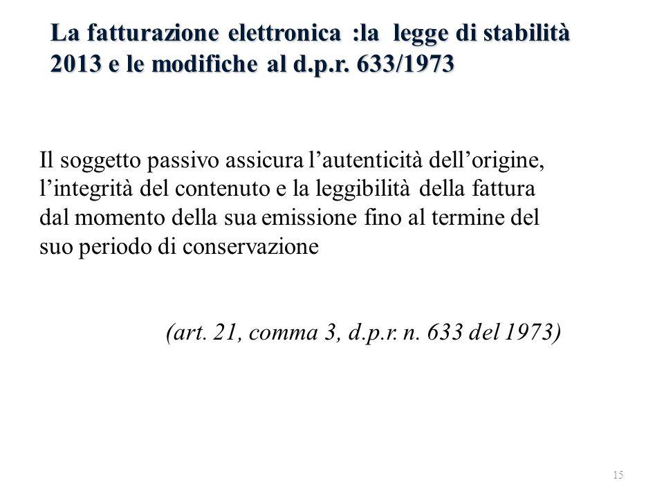 La fatturazione elettronica :la legge di stabilità 2013 e le modifiche al d.p.r. 633/1973 Il soggetto passivo assicura lautenticità dellorigine, linte