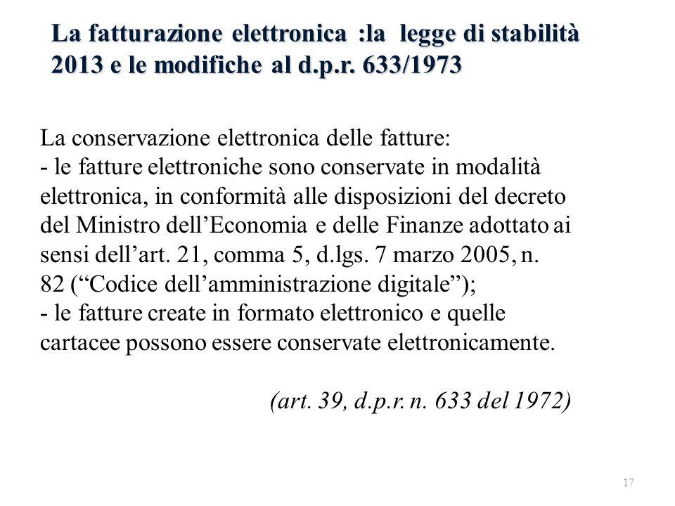La fatturazione elettronica :la legge di stabilità 2013 e le modifiche al d.p.r. 633/1973 La conservazione elettronica delle fatture: - le fatture ele