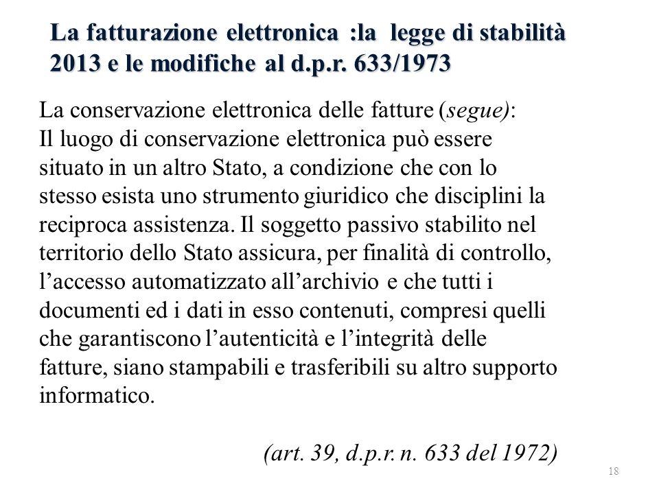 La fatturazione elettronica :la legge di stabilità 2013 e le modifiche al d.p.r. 633/1973 La conservazione elettronica delle fatture (segue): Il luogo