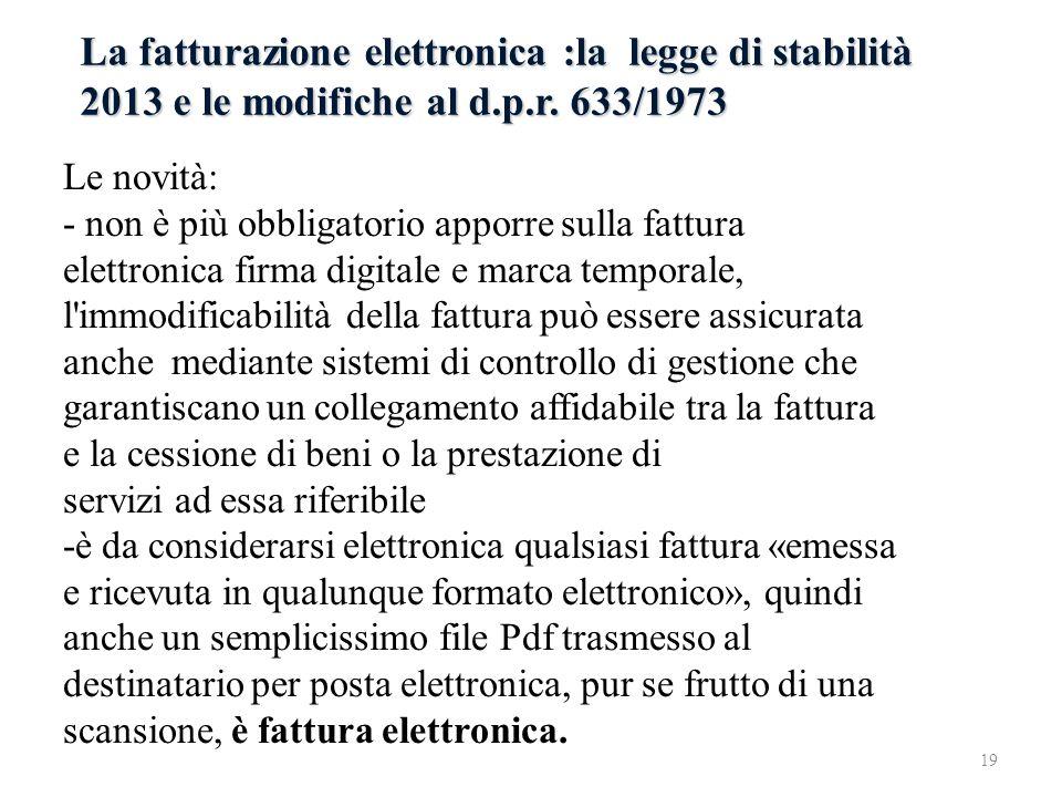La fatturazione elettronica :la legge di stabilità 2013 e le modifiche al d.p.r. 633/1973 Le novità: - non è più obbligatorio apporre sulla fattura el