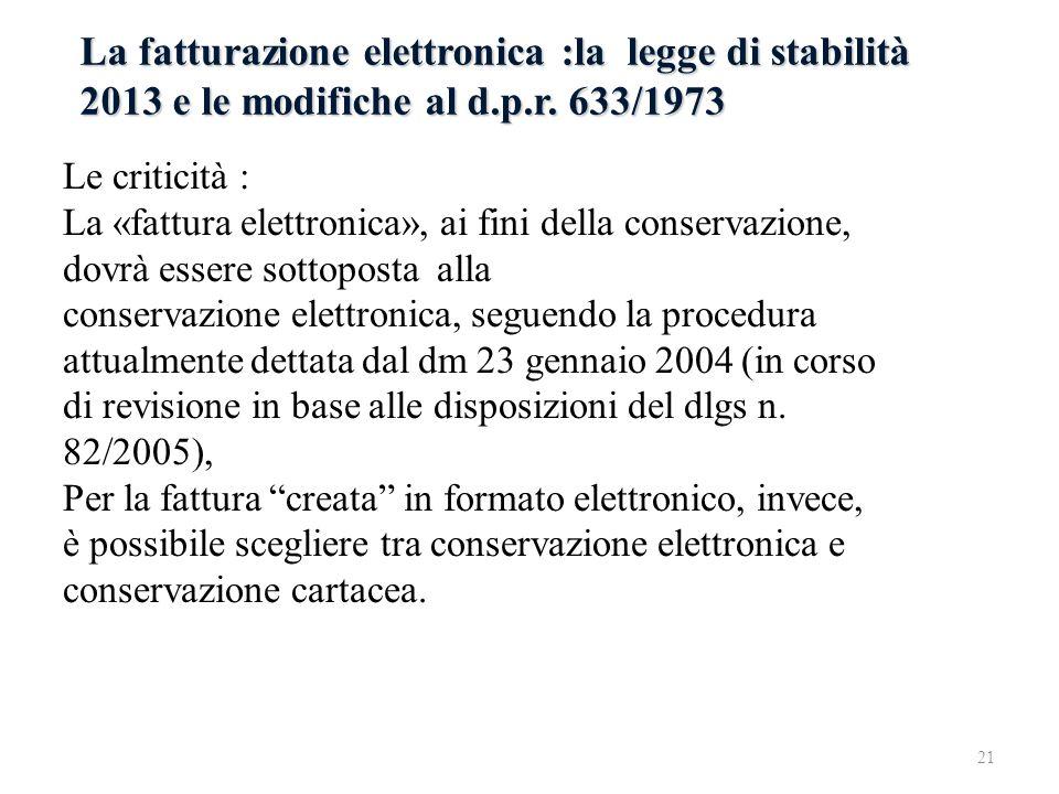 La fatturazione elettronica :la legge di stabilità 2013 e le modifiche al d.p.r. 633/1973 Le criticità : La «fattura elettronica», ai fini della conse