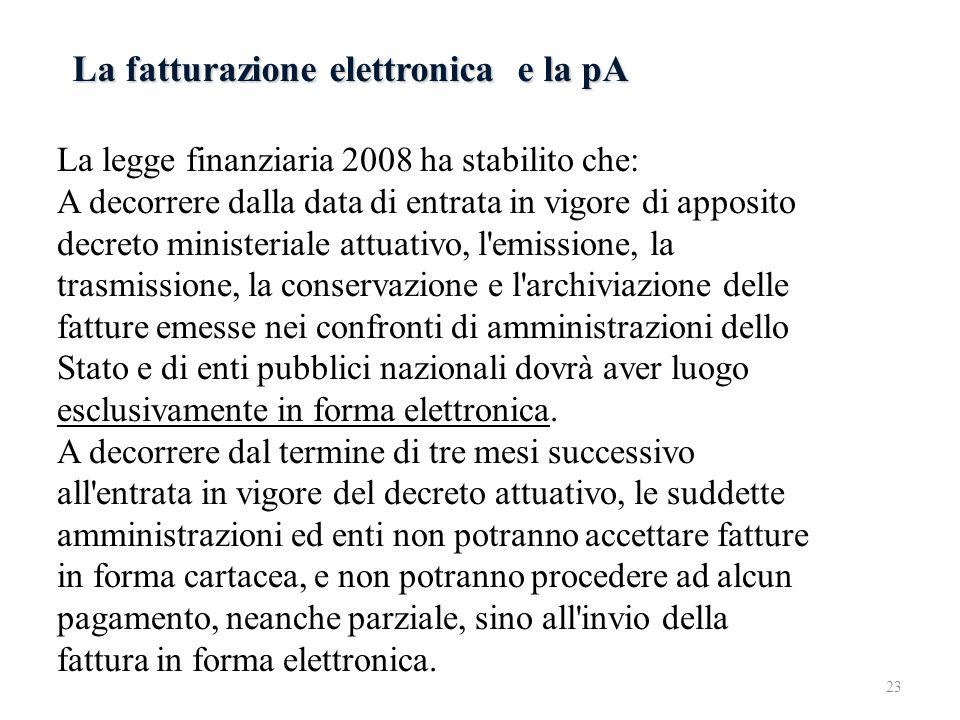 La fatturazione elettronica e la pA La legge finanziaria 2008 ha stabilito che: A decorrere dalla data di entrata in vigore di apposito decreto minist