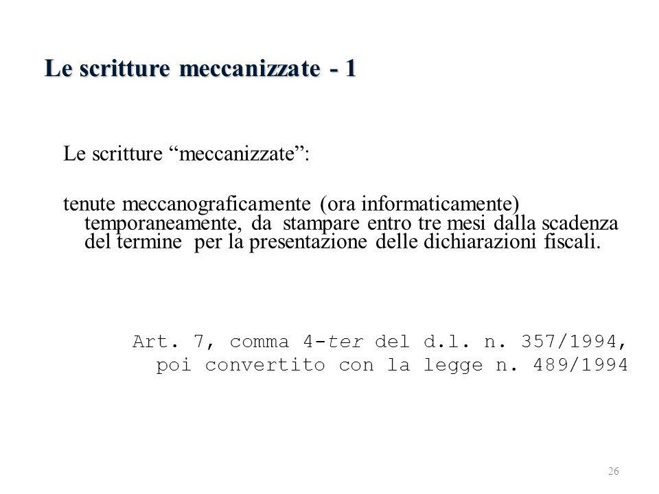 Le scritture meccanizzate - 1 Le scritture meccanizzate: tenute meccanograficamente (ora informaticamente) temporaneamente, da stampare entro tre mesi