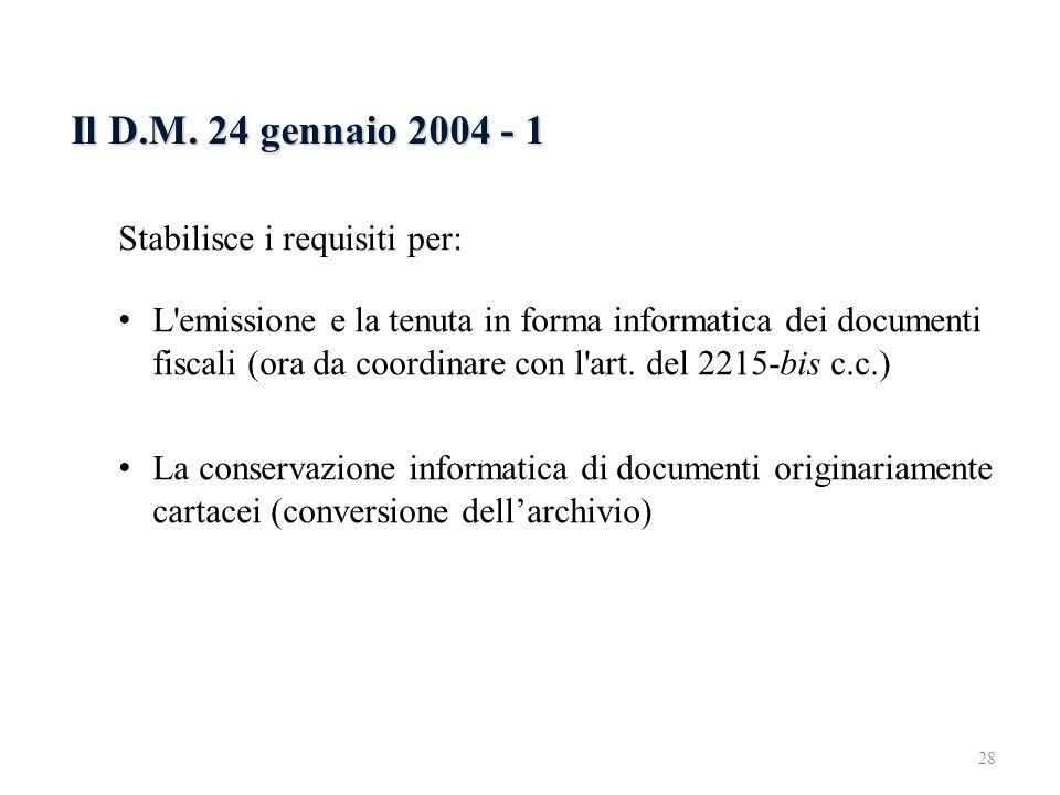 Il D.M. 24 gennaio 2004 - 1 Stabilisce i requisiti per: L'emissione e la tenuta in forma informatica dei documenti fiscali (ora da coordinare con l'ar