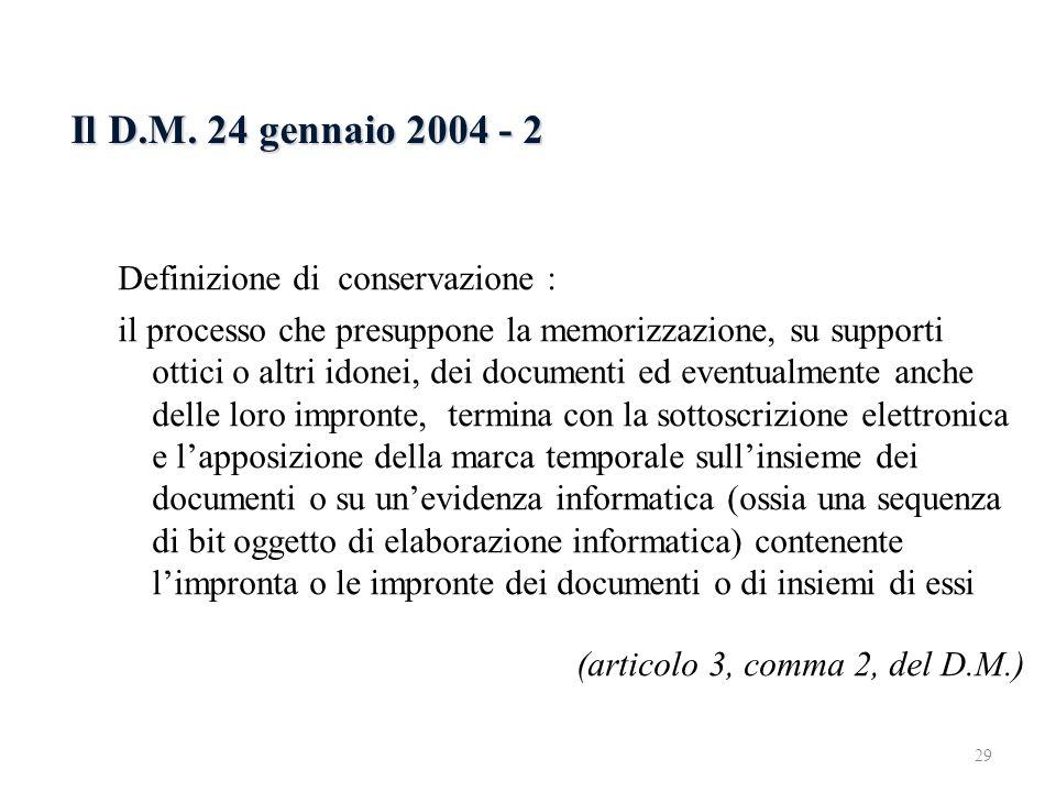Il D.M. 24 gennaio 2004 - 2 Definizione di conservazione : il processo che presuppone la memorizzazione, su supporti ottici o altri idonei, dei docume