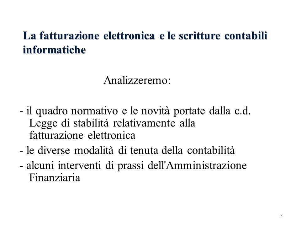 La fatturazione elettronica e le scritture contabili informatiche Analizzeremo: - il quadro normativo e le novità portate dalla c.d. Legge di stabilit