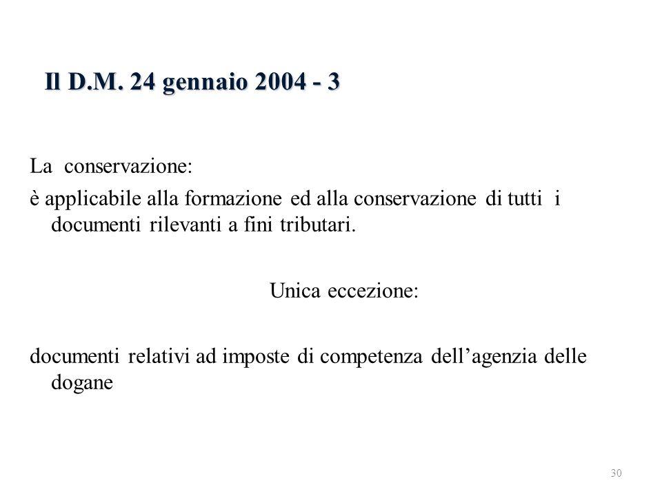 Il D.M. 24 gennaio 2004 - 3 La conservazione: è applicabile alla formazione ed alla conservazione di tutti i documenti rilevanti a fini tributari. Uni