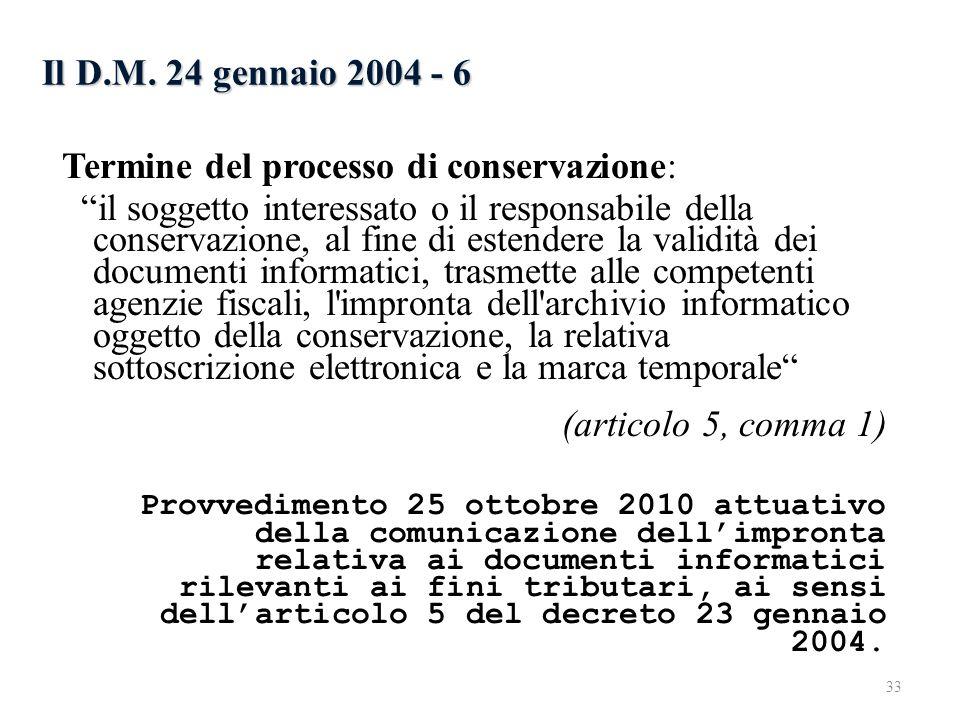 Il D.M. 24 gennaio 2004 - 6 Termine del processo di conservazione: il soggetto interessato o il responsabile della conservazione, al fine di estendere