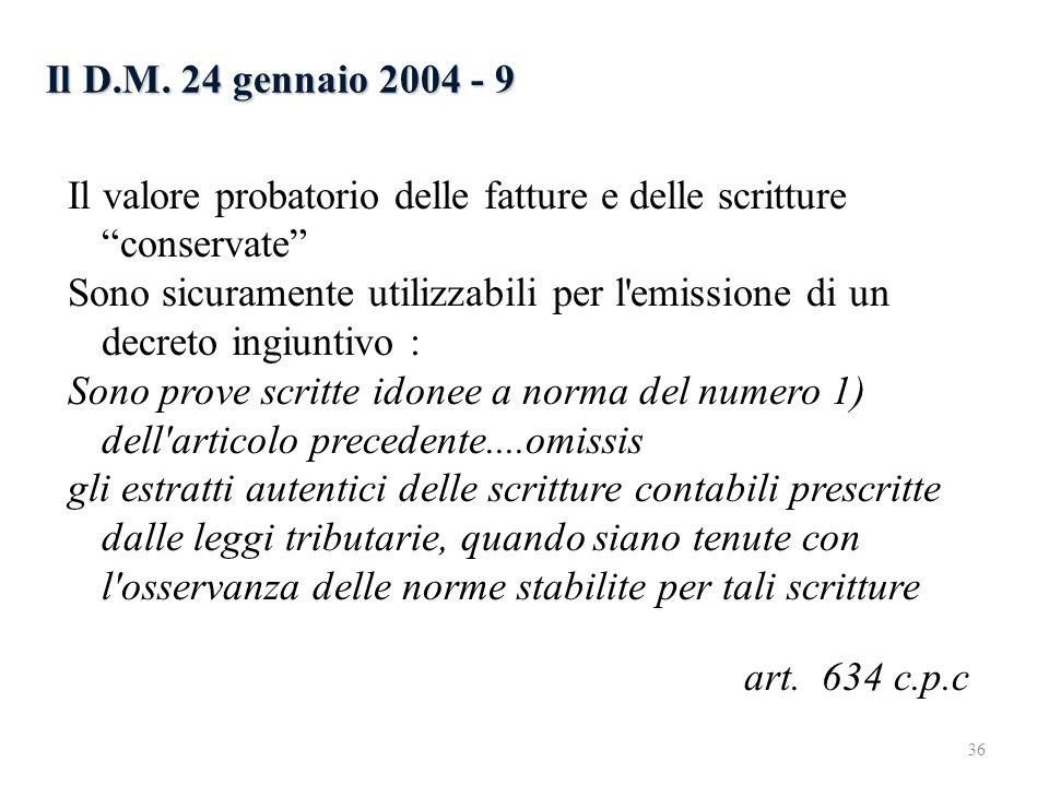 Il D.M. 24 gennaio 2004 - 9 Il valore probatorio delle fatture e delle scritture conservate Sono sicuramente utilizzabili per l'emissione di un decret