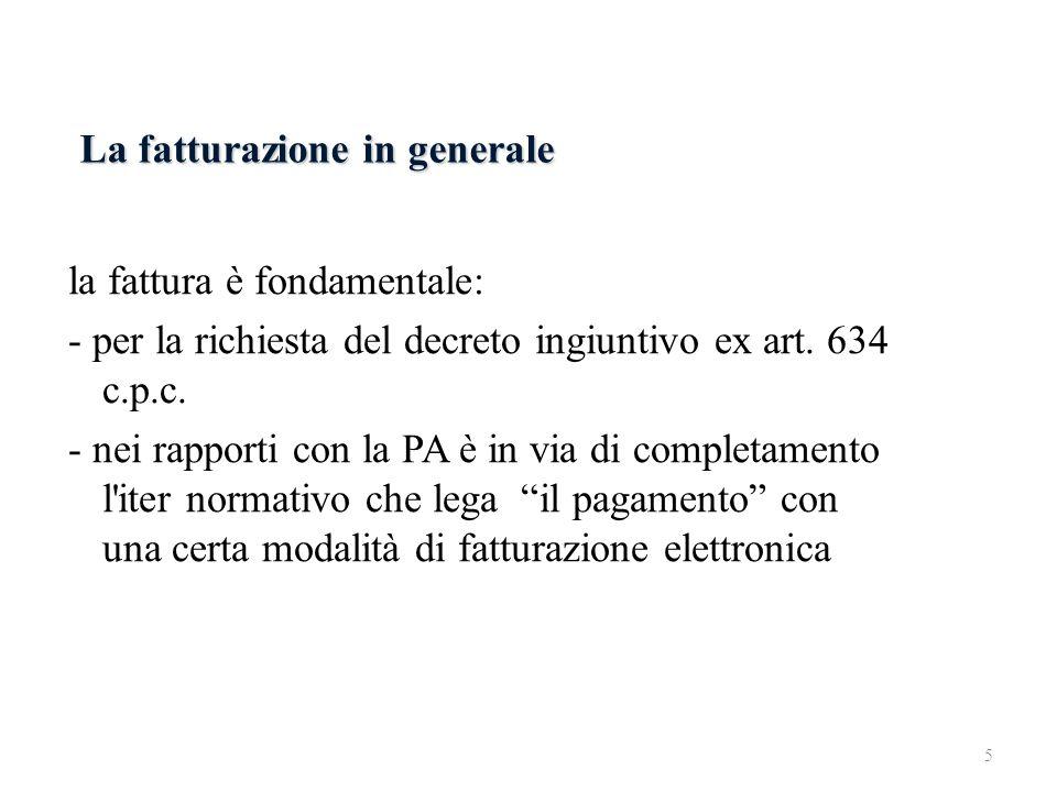 La fatturazione in generale la fattura è fondamentale: - per la richiesta del decreto ingiuntivo ex art. 634 c.p.c. - nei rapporti con la PA è in via
