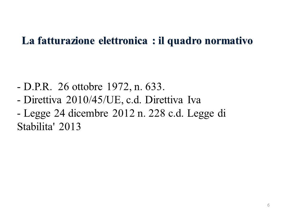 La fatturazione elettronica : il quadro normativo - D.P.R. 26 ottobre 1972, n. 633. - Direttiva 2010/45/UE, c.d. Direttiva Iva - Legge 24 dicembre 201