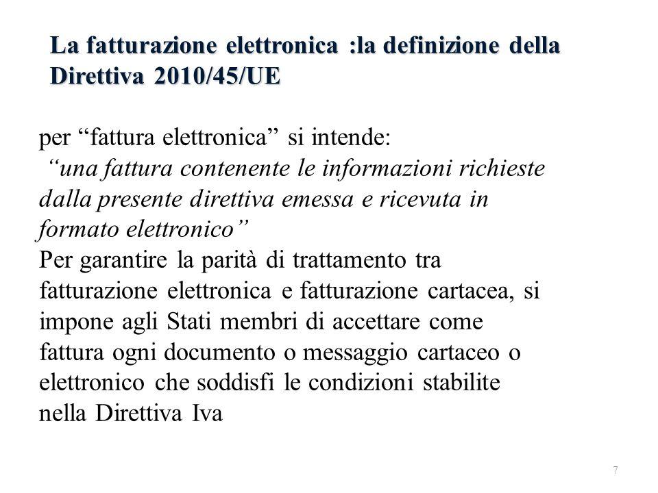 La fatturazione elettronica :la definizione della Direttiva 2010/45/UE per fattura elettronica si intende: una fattura contenente le informazioni rich
