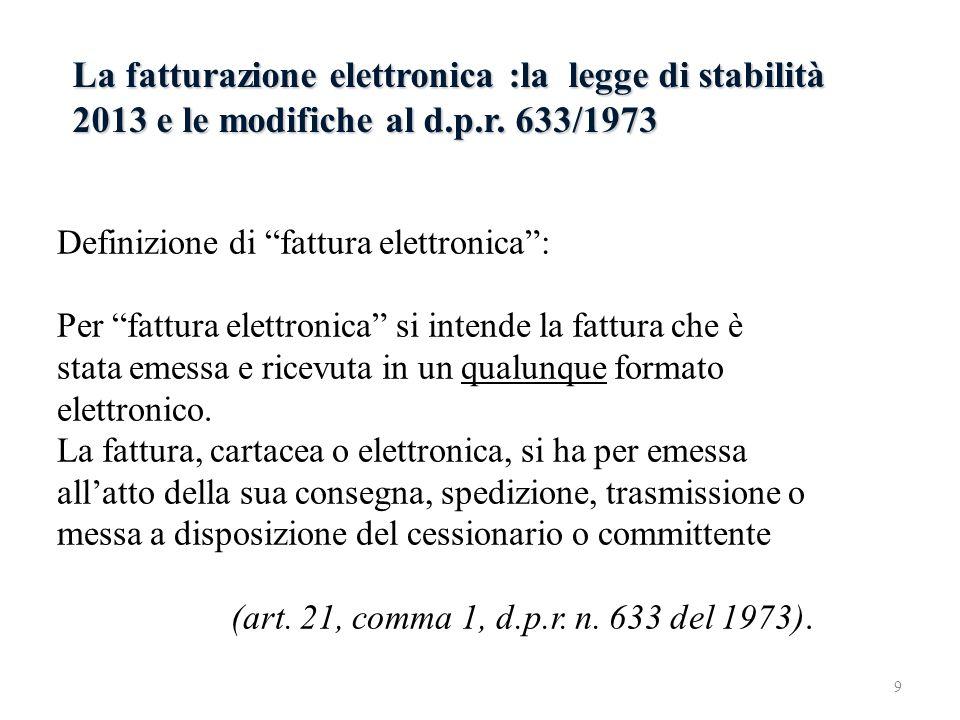 La fatturazione elettronica :la legge di stabilità 2013 e le modifiche al d.p.r. 633/1973 Definizione di fattura elettronica: Per fattura elettronica