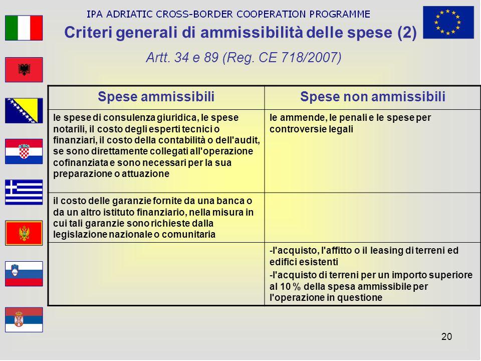 20 Criteri generali di ammissibilità delle spese (2) Artt. 34 e 89 (Reg. CE 718/2007) Spese ammissibiliSpese non ammissibili le spese di consulenza gi