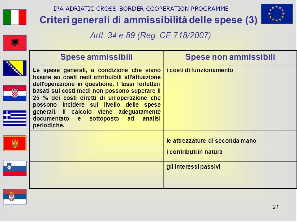 21 Criteri generali di ammissibilità delle spese (3) Artt. 34 e 89 (Reg. CE 718/2007) Spese ammissibiliSpese non ammissibili Le spese generali, a cond