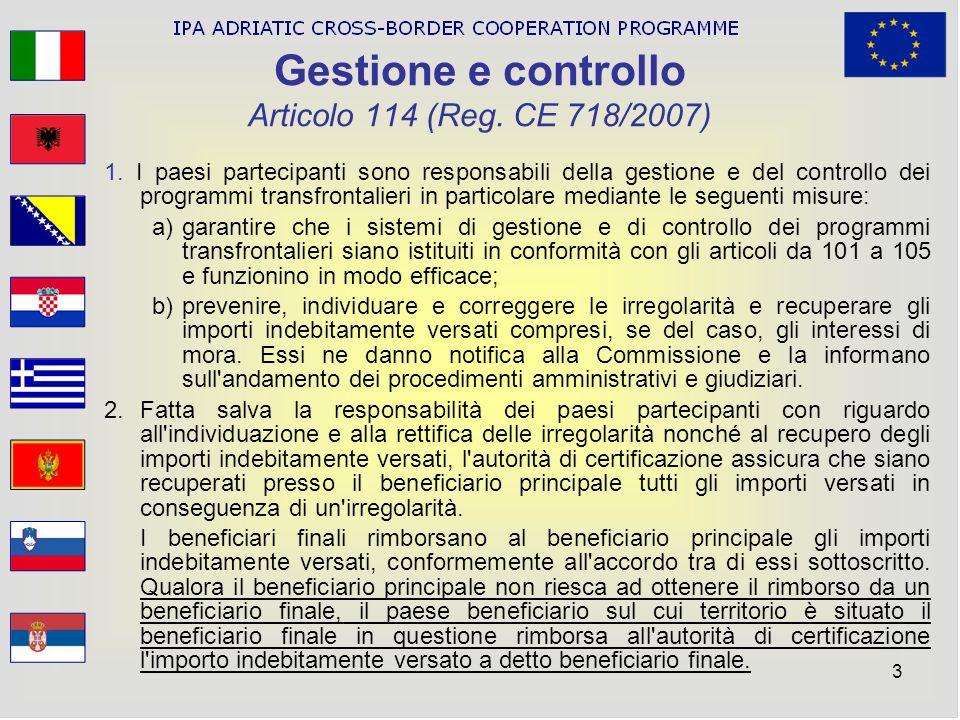3 Gestione e controllo Articolo 114 (Reg. CE 718/2007) 1. I paesi partecipanti sono responsabili della gestione e del controllo dei programmi transfro
