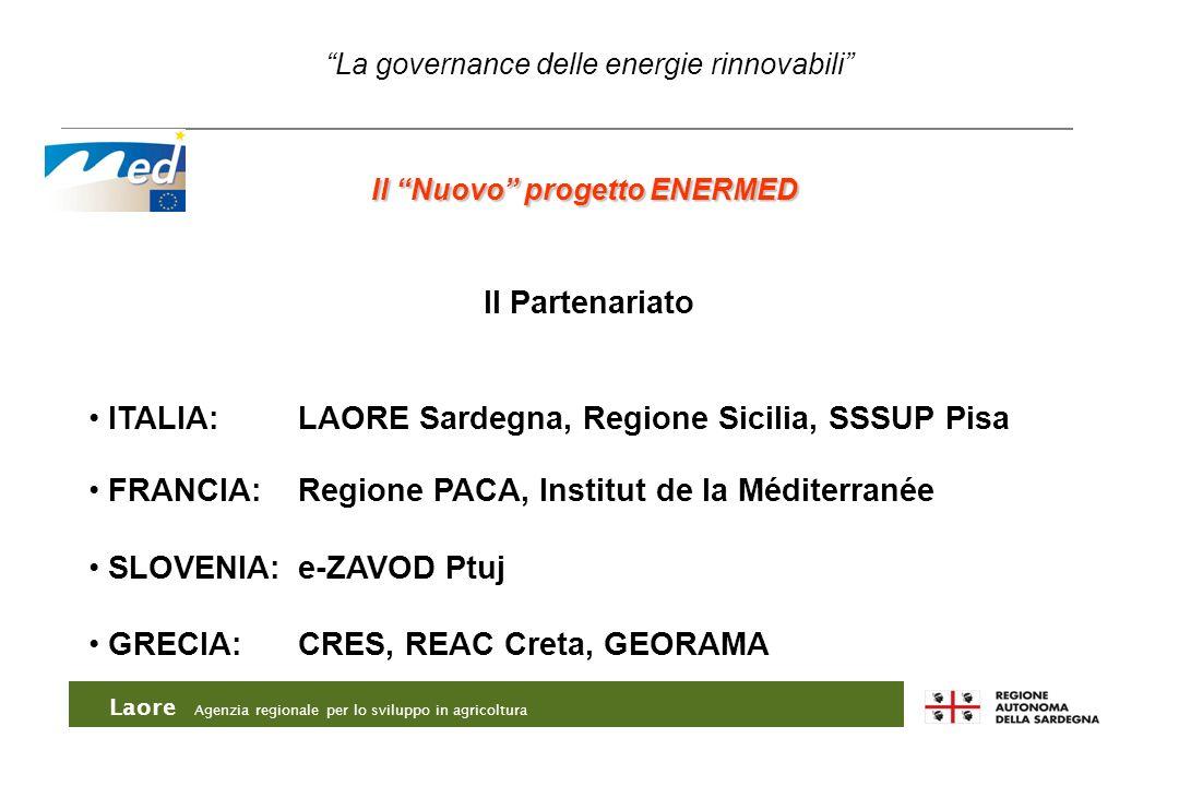 Laore Agenzia regionale per lo sviluppo in agricoltura La governance delle energie rinnovabili Il Nuovo progetto ENERMED Il Partenariato ITALIA: LAORE