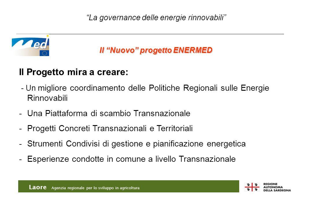Laore Agenzia regionale per lo sviluppo in agricoltura La governance delle energie rinnovabili Il Nuovo progetto ENERMED Il Progetto mira a creare: -