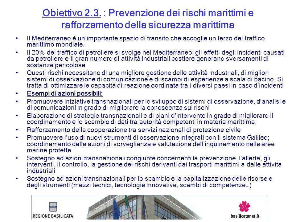 Obiettivo 2.3. : Prevenzione dei rischi marittimi e rafforzamento della sicurezza marittima Il Mediterraneo è unimportante spazio di transito che acco