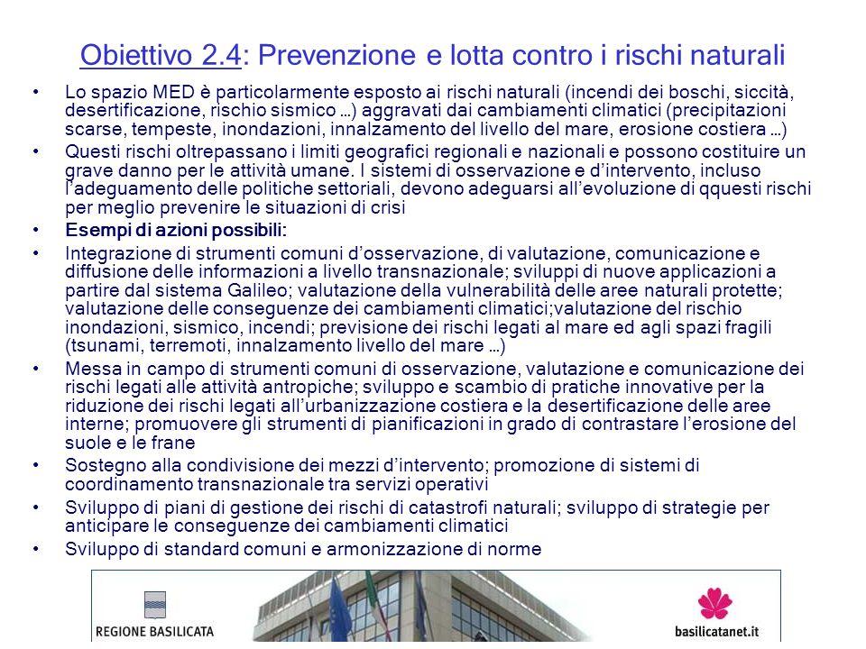 Obiettivo 2.4: Prevenzione e lotta contro i rischi naturali Lo spazio MED è particolarmente esposto ai rischi naturali (incendi dei boschi, siccità, d