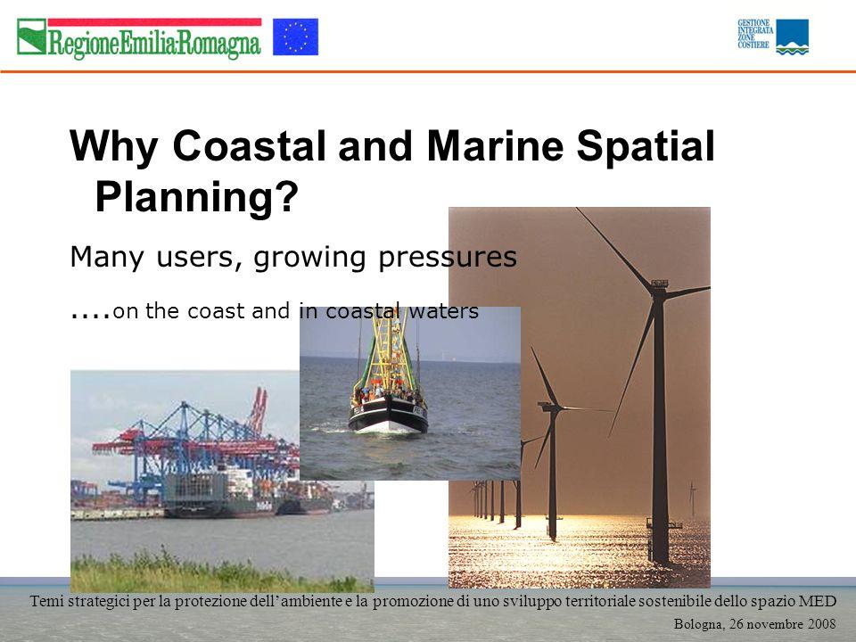 Temi strategici per la protezione dellambiente e la promozione di uno sviluppo territoriale sostenibile dello spazio MED Bologna, 26 novembre 2008 Why Coastal and Marine Spatial Planning.
