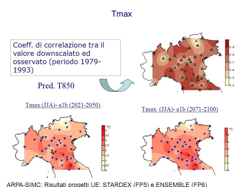 Tmax Tmax (JJA)- a1b (2021-2050) Tmax (JJA)- a1b (2071-2100) Coeff. di correlazione tra il valore downscalato ed osservato (periodo 1979- 1993) Pred.